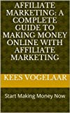 Affiliate Marketing: A Complete Guide To Making Money Online With Affiliate Marketing (Affiliate Marketing (For Advanced and Beginning Affiliate Marketers)) (English Edition)