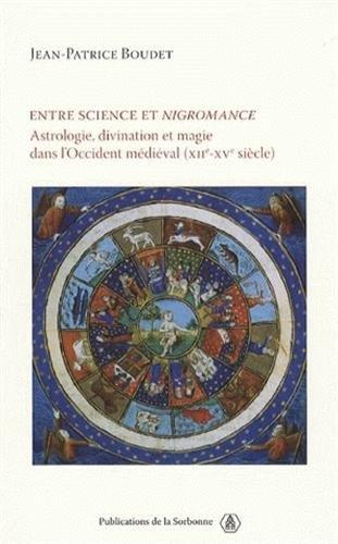 Entre science et nigromance : Astrologie, divination et magie dans l'Occident médiéval (XIIe-Xve siècle)