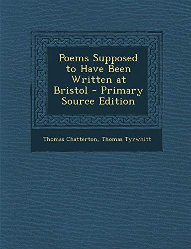 Poems Supposed to Have Been Written at Bristol - Primary Source Edition