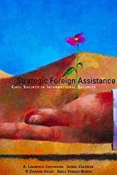 Strategic Foreign Assistance: Civil Society in International Security (Hoover Institution Press publication) by A. Lawrence Chickering (2006-07-01)