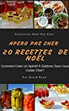 Apéro Pas Cher  – 20 Recettes De Noël: Comment Créer Un Apéritif à Sublimer Sans Vous Coûter Cher? (Noël Pas Cher t. 1)...