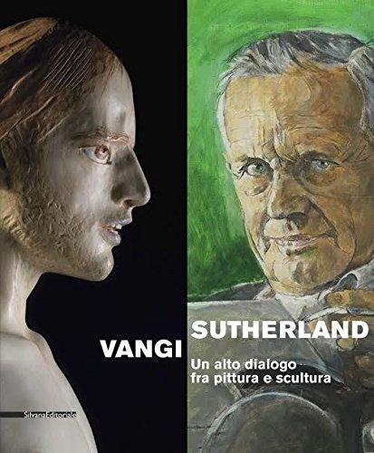 Sutherland, Vangi. Un alto dialogo fra pittura e scultura. Catalogo della mostra (Asti, 17 dicembre 2016-12 marzo 2017). Ediz. a colori (Cataloghi di mostre)