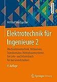 Elektrotechnik für Ingenieure 2: Wechselstromtechnik, Ortskurven, Transformator, Mehrphasensysteme. Ein Lehr- und Arbeitsbuch für das Grundstudium by Wilfried Weißgerber (2015-08-24)