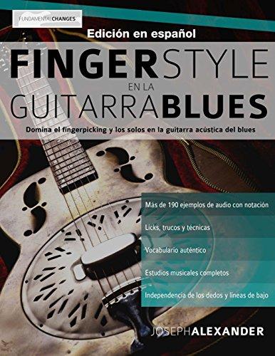 Fingerstyle en la guitarra blues: Domina el fingerpicking y los solos en la guitarra acústica del blues por Mr Joseph Alexander
