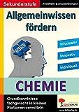 Allgemeinwissen fördern CHEMIE: Grundkenntnisse fachgerecht in kleinen Portionen vermitteln