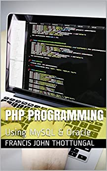 PHP Programming: Using MySQL & Oracle by [Thottungal, Francis John]