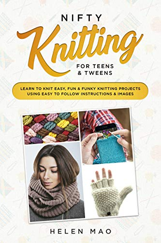 Nifty Knitting for Teens & Tweens: Learn to Knit Easy, Fun, and Funky Knitting Projects Using Easy to Follow Instructions & Images (English Edition) -