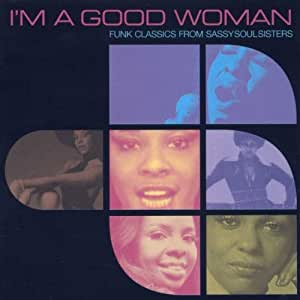 I'm a Good Woman: Funk Classics from Sassy Soul Sisters