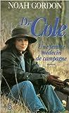DR COLE. Une femme médecin de campagne de Noah Gordon ( 2000 )