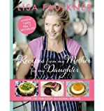 [(Recipes from My Mother for My Daughter)] [ By (author) Lisa Faulkner ] [February, 2013]