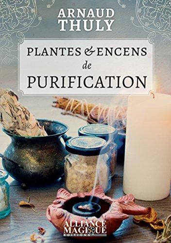 Plantes & Encens de Purification par Arnaud THULY