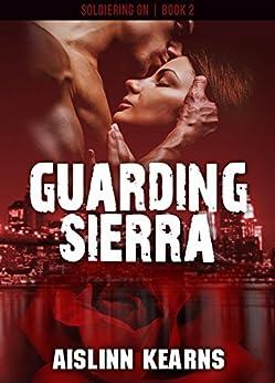 Guarding Sierra: (Soldiering On #2) by [Kearns, Aislinn]