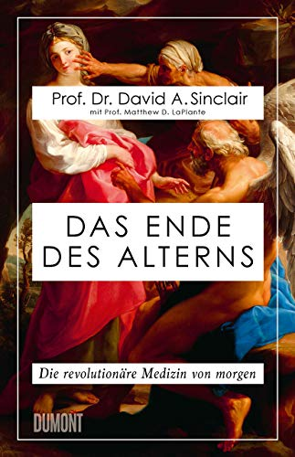 Das Ende des Alterns: Die revolutionäre Medizin von morgen