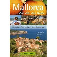 Reiseführer Mallorca - Zeit für das Beste: Strände, Geheimtipps, Highlights, Wohlfühladressen. Mit Palma, Soller uvm. 288 Seiten mit über 400 Fotos