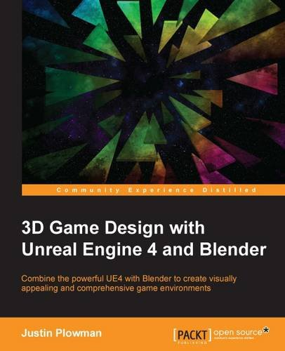 Unreal Engine 4 and Blender: Combine the powerful UE4 with Blender to create visually appealing and comprehensive game environments (English Edition) ()