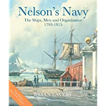 Nelson's Navy: The Ships, Men and Organisation, 1793 - 1815