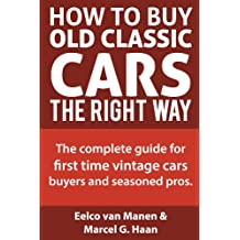 How to buy old classic cars the right way. The complete guide for first time vintage cars buyers and seasoned pros. (English Edition)
