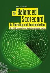 Die Balanced Scorecard in Marketing und Kommunikation: Den Erfolg kommunikativer Maßnahmen meßbar machen: Den Erfolg Kommunikativer Mabetanahmen Mebetabar Machen