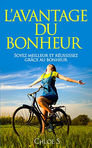 Couverture du livre L'avantage du Bonheur: Soyez meilleur et réussissez grâce au bonheur: livre en version française Happiness Advantage French Version Book (Collection de vie sans stress t. 5)