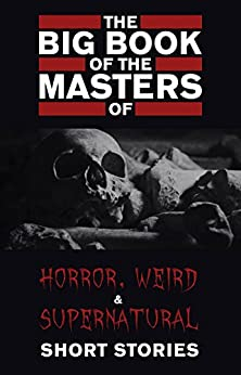 The Big Book Of The Masters Of Horror, Weird And Supernatural Short Stories: 120+ Authors And 1000+ Stories In One Volume por Leonid Andreyev Gratis