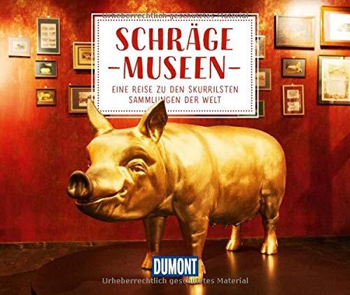 DuMont Geschenkbuch Schräge Museen: Eine Reise zu den skurrilsten Sammlungen der Welt