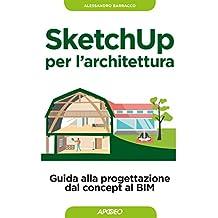 SketchUp per l'architettura: guida alla progettazione dal concept al BIM