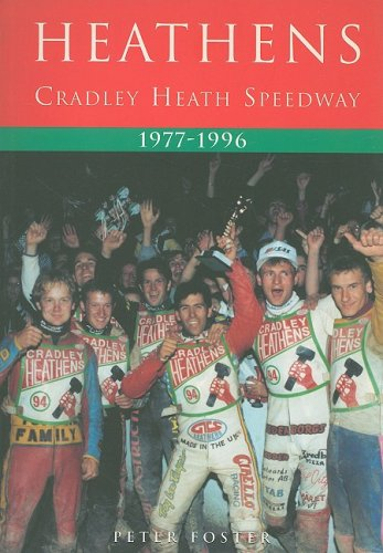 Heathens: Cradley Heath Speedway 1977-1996 por Peter Foster