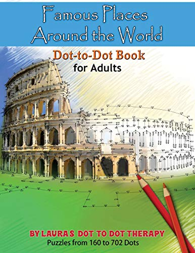 Famous Places Around the World Dot-to Dot Book For Adults: Volume 2 (Fun Dot to Dot for Adults) por Laura's Dot to Dot Therapy
