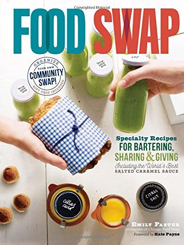Food Swap: Specialty Recipes for Bartering, Sharing & Giving _ Including the World's Best Salted Caramel Sauce by Emily Paster (2016-05-17) par  Emily Paster (Broché)