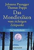 Das Mondlexikon: Vom richtigen Zeitpunkt - Das Standardwerk - Johanna Paungger, Thomas Poppe