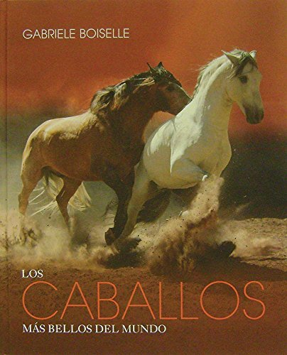 Los caballos más bellos del mundo/The World's Most Beautiful Horses (Coloseo) por Gabrielle Boiselle