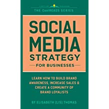 Social Media Strategy For Businesses: Learn How To Build Awareness, Increase Sales & Create A Coummunity Of Brand Loyalists (English Edition)