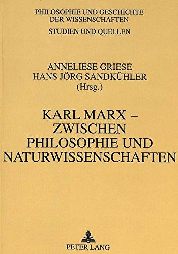 Karl Marx - zwischen Philosophie und Naturwissenschaften (Philosophie und Geschichte der Wissenschaften)