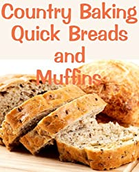 Country Baking Quick Breads and Muffins (Delicious Recipes Book 13) (English Edition)