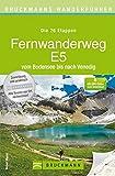 Bruckmanns Wanderführer Fernwanderweg E5: Der komplette Weg vom Bodensee nach Venedig