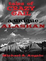 Tales of Crazy Gail: A Unique Alaskan (English Edition)