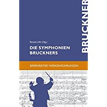 Die Symphonien Bruckners. Entstehung, Deutung, Wirkung (Bärenreiter-Werkeinführungen)