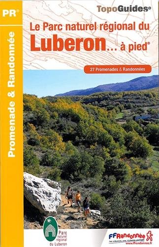Le Parc naturel régional du Luberon... à pied : 27 promenedes et randonnées par FFRP