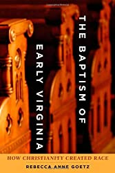 The Baptism of Early Virginia: How Christianity Created Race (Early America: History, Context, Culture)