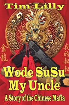 Wode Susu: My Uncle-A Story of the Chinese Mafia (English Edition) di [Lilly, Tim]