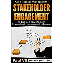 Agile Product Management: Stakeholder Engagement: 21 Tips for a new approach to stakeholder management with scrum (scrum, scrum master, agile development, agile software development) (English Edition)