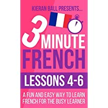 3 Minute French: Lessons 4-6: A fun and easy way to learn French for the busy learner