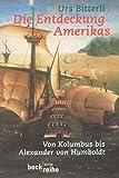Die Entdeckung Amerikas: Von Kolumbus bis Alexander von Humboldt (Beck'sche Reihe) - Urs Bitterli