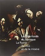Les Bas-fonds du baroque - La Rome du vice et de la misère de Francesca Cappelletti