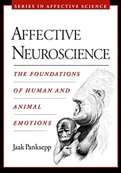 Affective Neuroscience: The Foundations of Human and Animal Emotions (Series in Affective Science) de [Panksepp, Jaak]