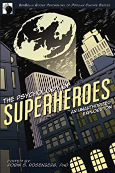 The Psychology of Superheroes: An Unauthorized Exploration (Psychology of Popular Culture) by [Rosenberg, Robin S., Canzoneri, Jennifer]
