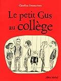Le petit Gus au collège / Claudine Desmarteau | Desmarteau, Claudine. Auteur