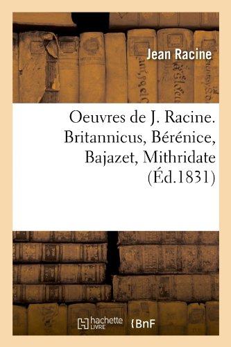 Oeuvres de J. Racine. Britannicus, Bérénice, Bajazet, Mithridate (Éd.1831) par Jean Racine