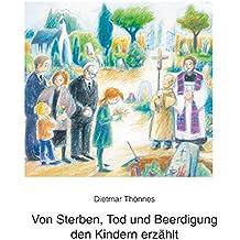Von Sterben, Tod und Beerdigung den Kindern erzählt