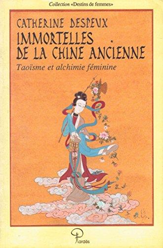 Immortelles de la Chine ancienne : Taoïsme et alchimie féminine